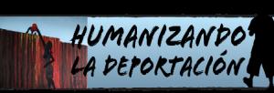 Humanizando la Deportación